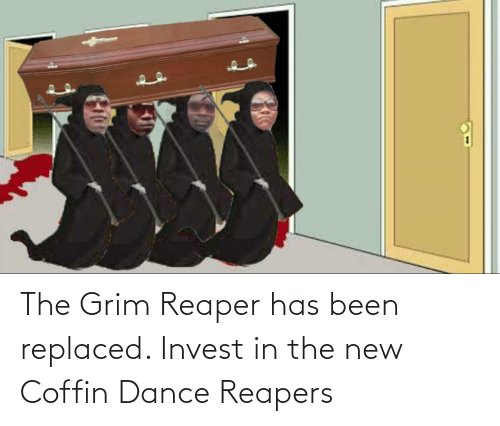 grim: The Grim Reaper has been replaced. Invest in the new Coffin Dance Reapers