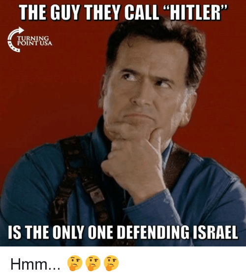 """Memes, Hitler, and Only One: THE GUY THEY CALL """"HITLER""""  TURNING  POINT USA  IS THE ONLY ONE DEFENDINGISRAEL Hmm... 🤔🤔🤔"""