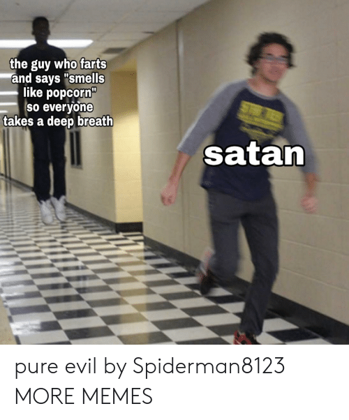 "Dank, Memes, and Target: the guy who farts  and says ""smells  like popcorn""  So everyone  takes a deep breath  ST  satan pure evil by Spiderman8123 MORE MEMES"
