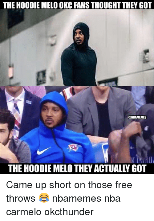 Hoodie Melo: THE HOODIE MELO OKC FANS THOUGHT THEY GOT  @NBAMEMES  THE HOODIE MELO THEY ACTUALLY GOT Came up short on those free throws 😂 nbamemes nba carmelo okcthunder