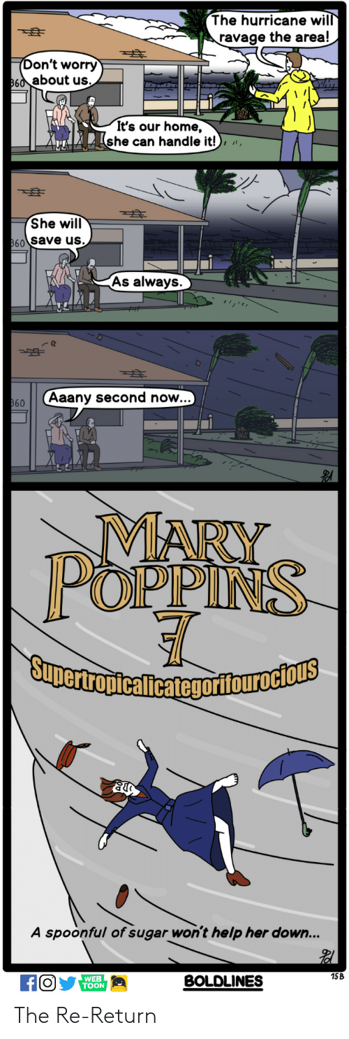 As Always: The hurricane wil  ravage the area!  on't worry  60about us.  It's our home,  she can handle it!),  She will  60 Save us.  As always  Aaany second now..  MARY  POPPINS  A spoonful of sugar won't help her down...  15B  WEB  TOON  BOLDLINES The Re-Return