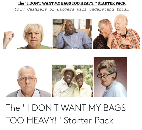 I Dont Want: The ' I DON'T WANT MY BAGS TOO HEAVY! ' Starter Pack