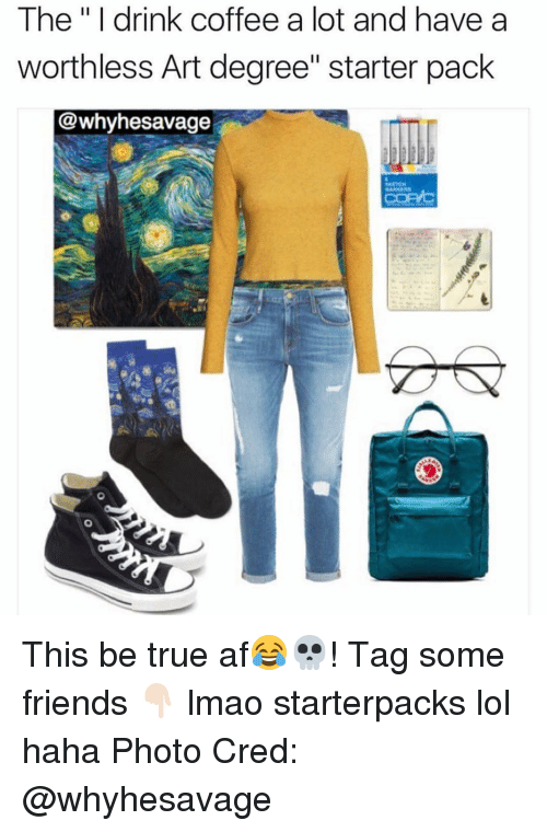 """Drinking Coffee: The """"I drink coffee a lot and have a  worthless Art degree"""" starter pack  @whyhesavage This be true af😂💀! Tag some friends 👇🏻 lmao starterpacks lol haha Photo Cred: @whyhesavage"""