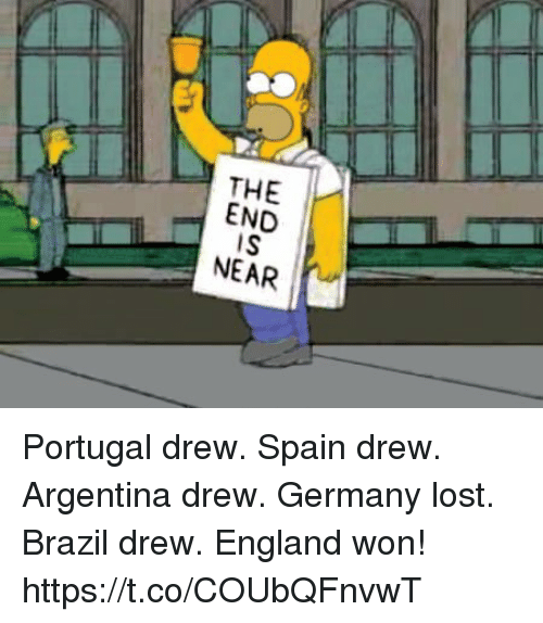 England, Memes, and Lost: THE I-  END  IS  NEAR Portugal drew. Spain drew.  Argentina drew. Germany lost.  Brazil drew.   England won! https://t.co/COUbQFnvwT