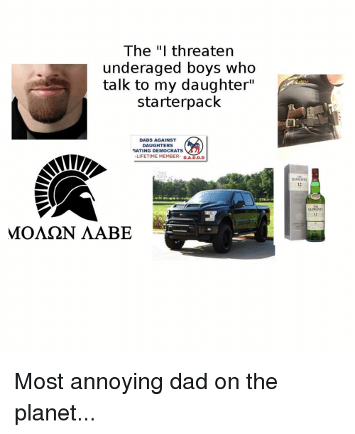 """Dad, Memes, and Lifetime: The """"I threaten  underaged boys who  talk to my daughter""""  starterpack  DADS AGAINST  DAUGHTERS  -LIFETIME MEMBER- D.A.D.D.D  Cur  THE  GLENLIVET  12  GLENLUVET  12  МОЛ N ЛАВЕ Most annoying dad on the planet..."""