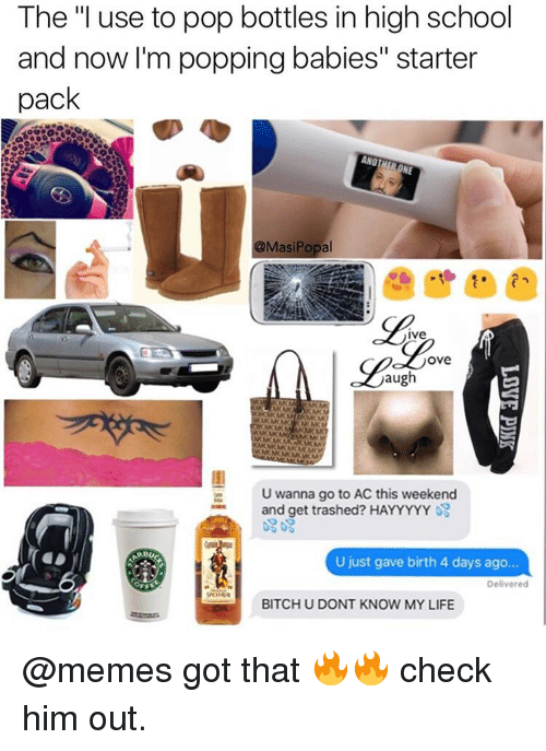 """Life Meme: The """"I use to pop bottles in high school  and now I'm popping babies"""" starter  pack  ANOTHERONE  Masi Popal  ive  Ove  aug  U wanna go to AC this weekend  and get trashed? HAY YYYY  U just gave birth 4 days ago...  Delivered  BITCH U DONT KNOW MY LIFE @memes got that 🔥🔥 check him out."""