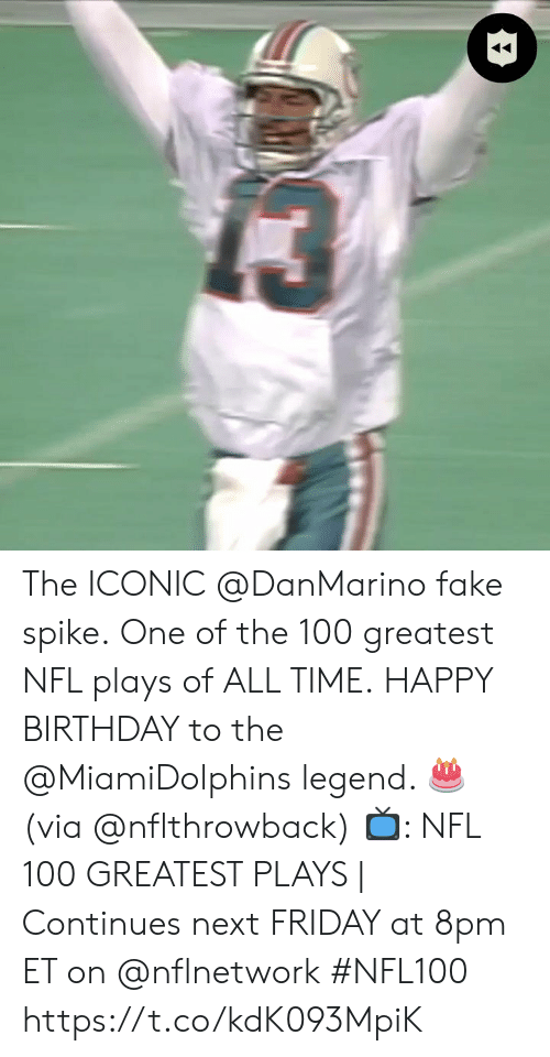 Birthday, Fake, and Friday: The ICONIC @DanMarino fake spike. One of the 100 greatest NFL plays of ALL TIME.  HAPPY BIRTHDAY to the @MiamiDolphins legend. 🎂 (via @nflthrowback)  📺: NFL 100 GREATEST PLAYS | Continues next FRIDAY at 8pm ET on @nflnetwork #NFL100 https://t.co/kdK093MpiK