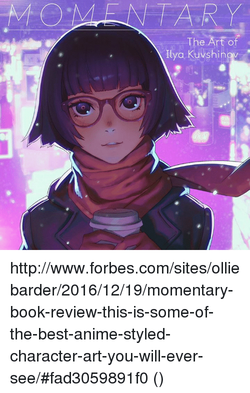 the best animation: The  Ilya Kuvshingw http://www.forbes.com/sites/olliebarder/2016/12/19/momentary-book-review-this-is-some-of-the-best-anime-styled-character-art-you-will-ever-see/#fad3059891f0 (⌒▽⌒)