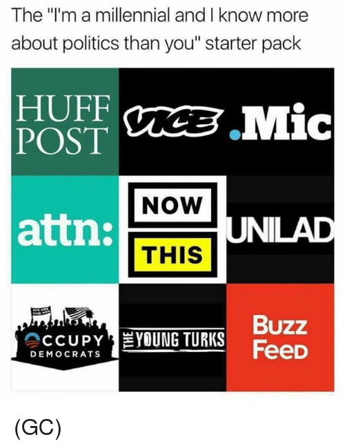 """Memes, Politics, and Huff: The """"I'm a millennial and I know more  about politics than you"""" starter pack  HUFF  POST  NOW  attn:  UNILAD  THIS  Buzz  Feed  DEMOCRATS (GC)"""