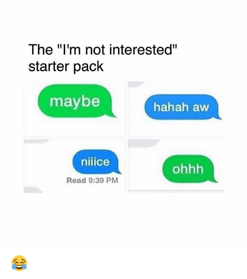 "aws: The ""I'm not interested""  starter pack  maybe  hahah aw  niiice  ohhh  Read 9:39 PM 😂"