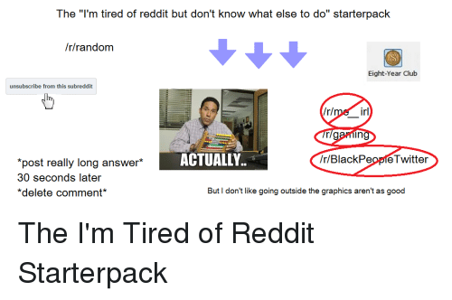 The I'm Tired of Reddit but Don't Know What Else to Do Starterpack