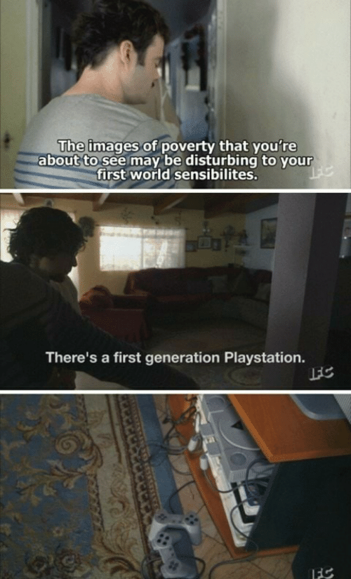 PlayStation, Images, and World: The images of poverty that you're  about to see may be disturbing to your  first world sensibilites.  FC  There's a first generation Playstation.  FC  FS