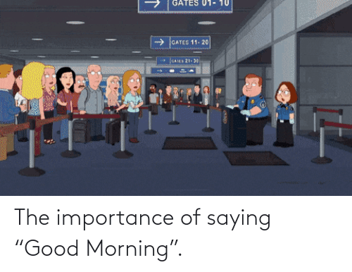 "Good Morning: The importance of saying ""Good Morning""."