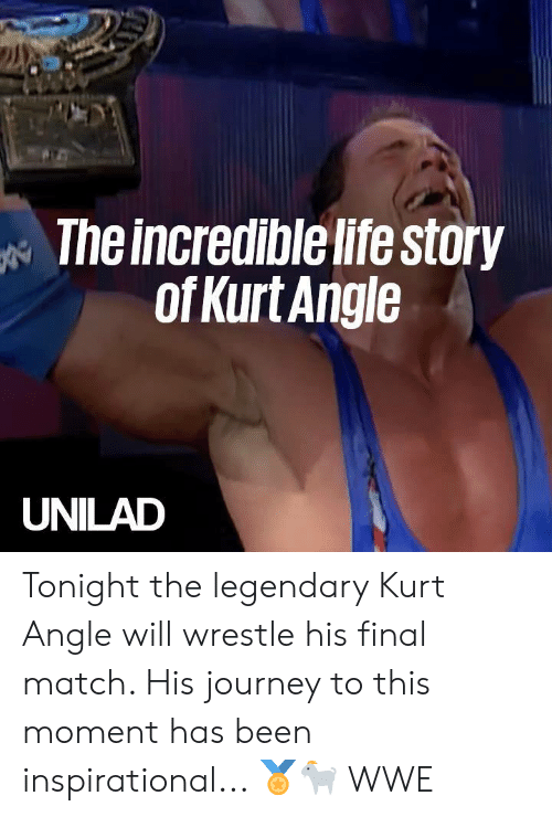 Dank, Journey, and Life: The incredible life story  ofKurt Angle  UNILAD Tonight the legendary Kurt Angle will wrestle his final match. His journey to this moment has been inspirational... 🏅🐐  WWE