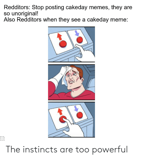 Too Powerful: The instincts are too powerful
