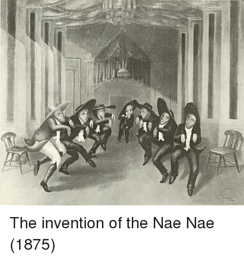 nae nae: The invention of the Nae Nae (1875)