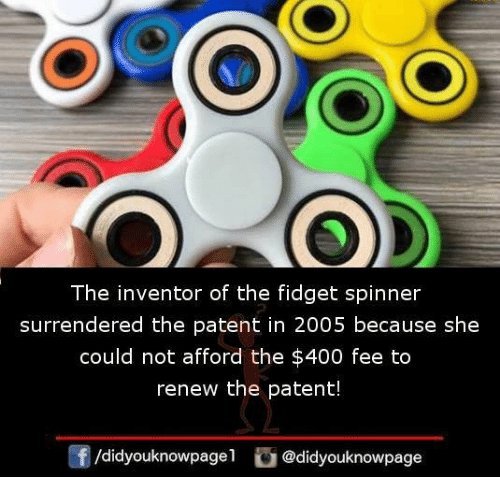Memes, 🤖, and Patent: The inventor of the fidget spinner  surrendered the patent in 2005 because she  could not afford the $400 fee to  renew the patent!  囝  /d.dyouknowpage1。@didyouknowpage