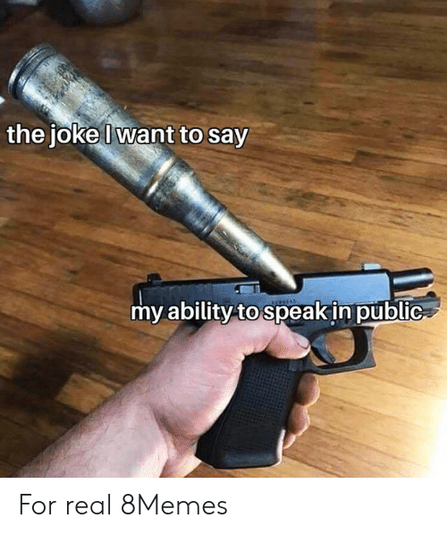 Ability, Speak, and Public: the joke Iwant to say  my ability to speak in public For real 8Memes