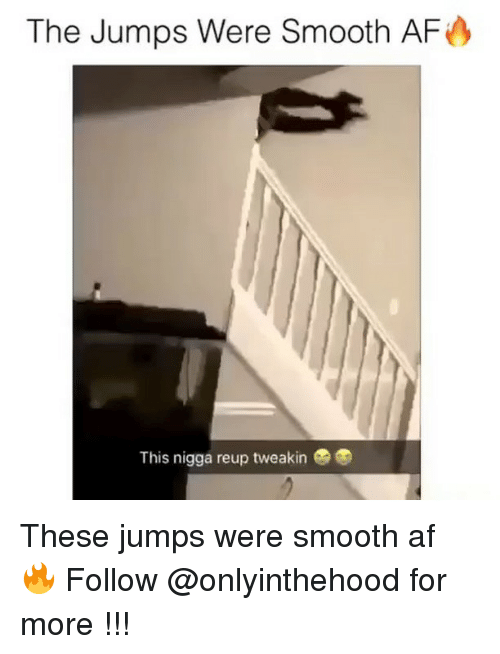 Smooth Af: The Jumps Were Smooth AF  This nigga reup tweakin These jumps were smooth af 🔥 Follow @onlyinthehood for more !!!
