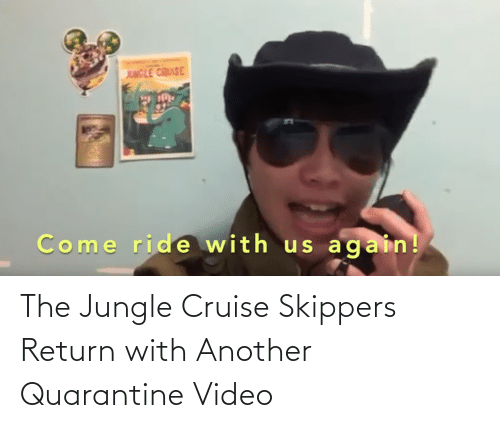 Return: The Jungle Cruise Skippers Return with Another Quarantine Video