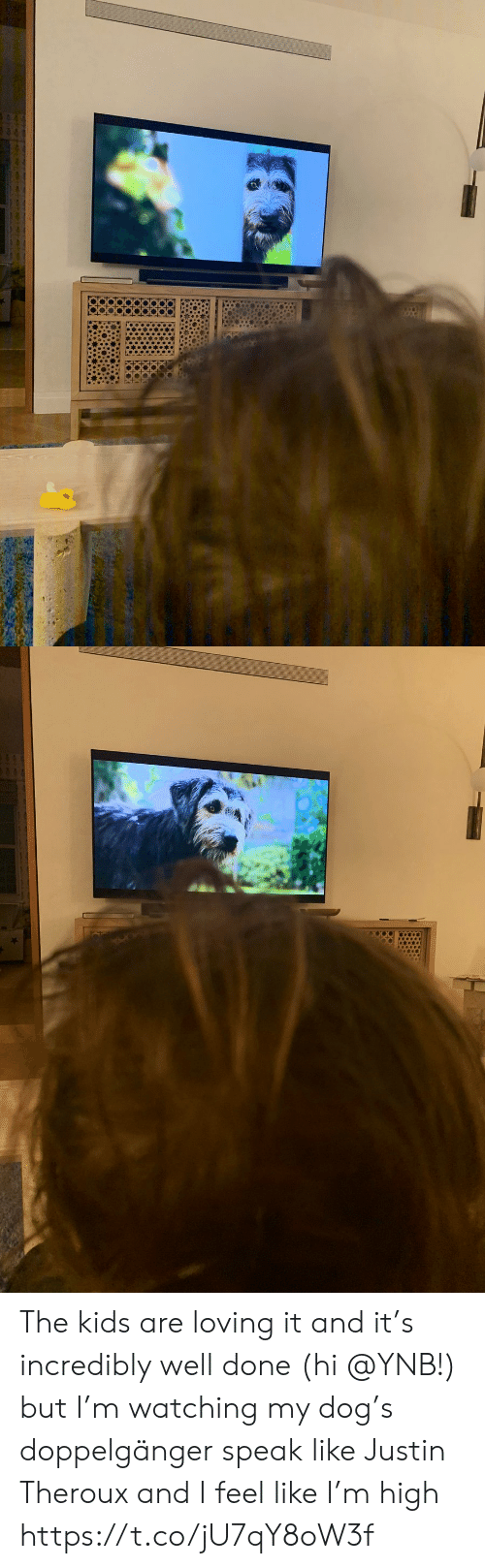 Doppelganger, Memes, and Kids: The kids are loving it and it's incredibly well done (hi @YNB!) but I'm watching my dog's doppelgänger speak like Justin Theroux and I feel like I'm high https://t.co/jU7qY8oW3f