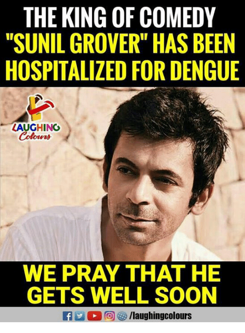 """grover: THE KING OF COMEDY  """"SUNIL GROVER"""" HAS BEEN  HOSPITALIZED FOR DENGUE  LAUGHING  Colowrs  WE PRAY THAT HE  GETS WELL SOON  f/laughingcolours"""