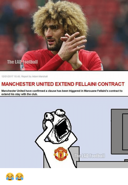 marouane fellaini: The  LAL Football  12/01/2017 1045. Report by Adam Marshall  MANCHESTER UNITED EXTEND FELLAINI CONTRACT  Manchester United have confirmed a clause has been triggered in Marouane Fellaini's contract to  extend his stay with the club.  The LAD Football 😂😂