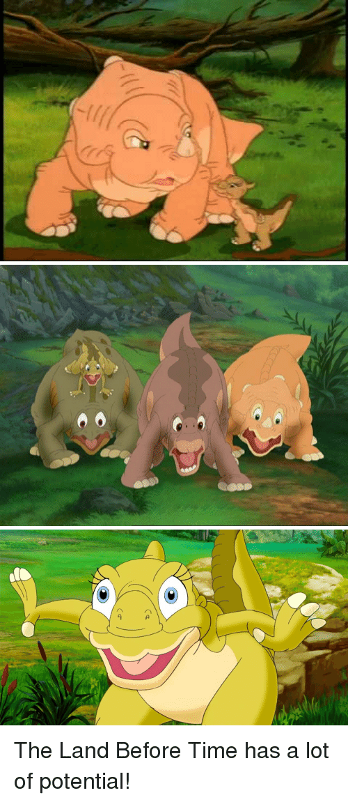 Time, Land Before Time, and The Land Before Time: The Land Before Time has a lot of potential!
