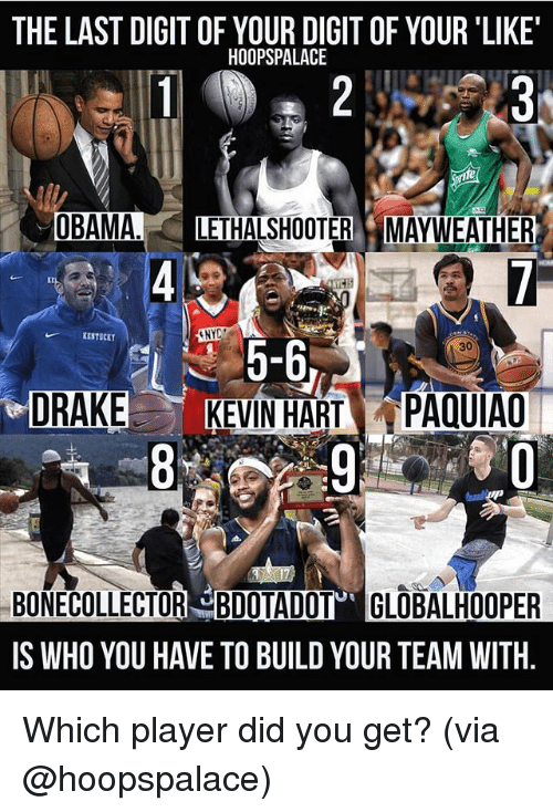 digitalism: THE LAST DIGIT OF YOUR DIGIT OF YOUR 'LIKE  HOOPSPALACE  UBAMA.LETHALSHOOTER MAYWEATHER  KESTSCET  5-6  KEVIN HART PAQUIAO  30  에  DRAKE  BONECOLLECTOR BDOTADOT GLOBALHOOPER  IS WHO YOU HAVE TO BUILD YOUR TEAM WITH. Which player did you get? (via @hoopspalace)
