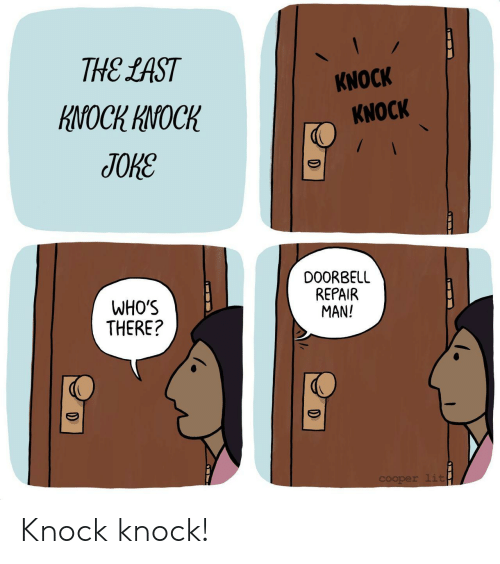 Lit, D&d, and Man: THE LAST  KNOCK  KNOCK KNOCK  KNOCK  JОКЕ  DOORBELL  REPAIR  MAN!  WHO'S  THERE?  cOoper lit  D  D Knock knock!