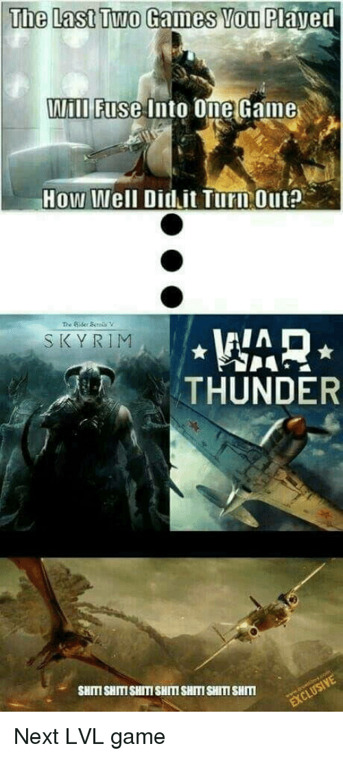Shit, Game, and Games: The Last Two  Games You Played  ill Fuse Into One Game  How Well Didit TurD Out?  The Sider Sctolls  S KYRIM  THUNDER  SHITI SHITI SHIT SHITI SHIT SHIT SHMISUS Next LVL game