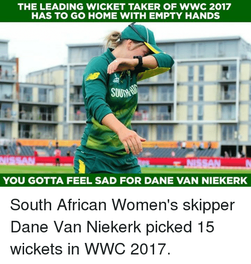 wicket: THE LEADING WICKET TAKER OF WWC 2017  HAS TO GO HOME WITH EMPTY HANDS  YOU GOTTA FEEL SAD FOR DANE VAN NIEKERK South African Women's skipper Dane Van Niekerk picked 15 wickets in WWC 2017.