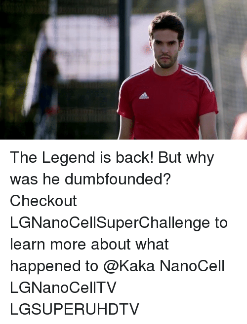 Memes, Back, and 🤖: The Legend is back! But why was he dumbfounded? Checkout LGNanoCellSuperChallenge to learn more about what happened to @Kaka NanoCell LGNanoCellTV LGSUPERUHDTV