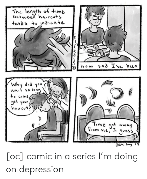 aot: The lengt oime  between haircuts  Why 4  wa, so long  Time aot away [oc] comic in a series I'm doing on depression