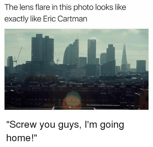 "Photos, Photo, and Eric Cartman: The lens flare in this photo looks like  exactly like Eric Cartman ""Screw you guys, I'm going home!"""