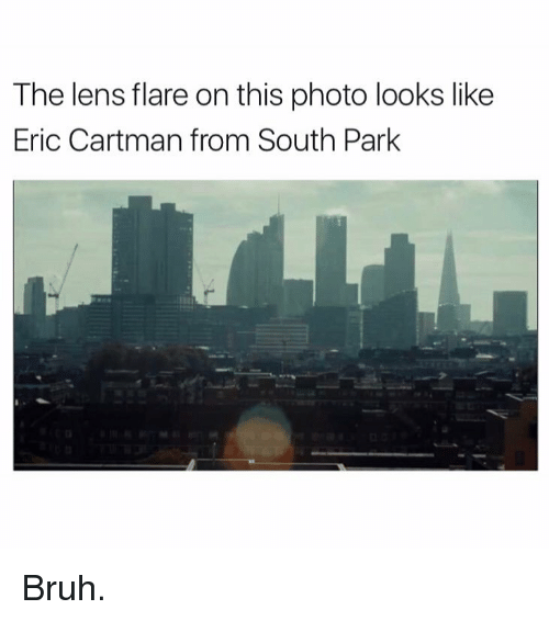 Funny, South Park, and Len: The lens flare on this photo looks like  Eric Cartman from South Park Bruh.