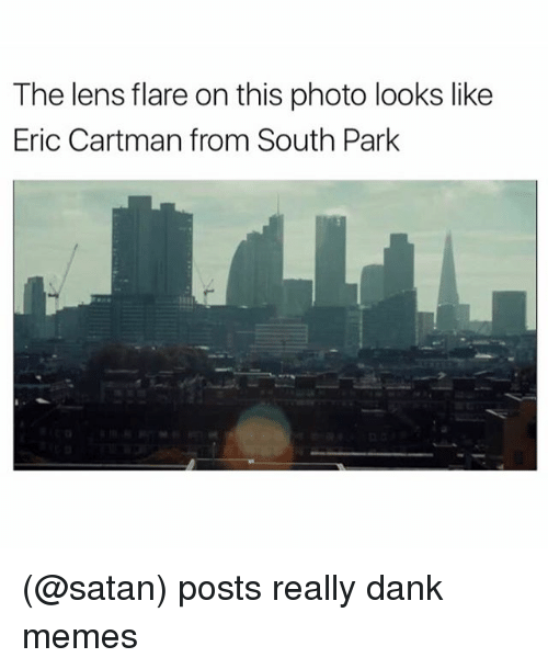 Funny, Meme, and South Park: The lens flare on this photo looks like  Eric Cartman from South Park (@satan) posts really dank memes