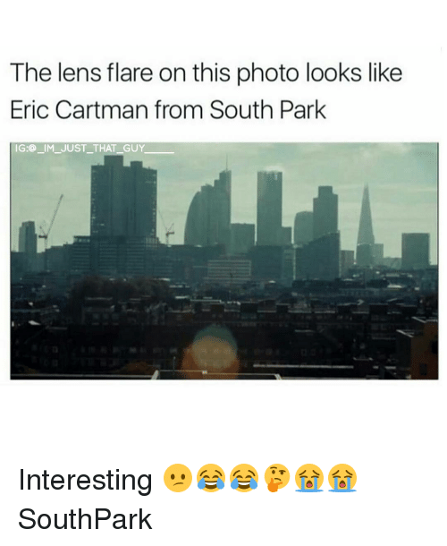 Memes, South Park, and 🤖: The lens flare on this photo looks like  Eric Cartman from South Park  IG:@ IM JUST THAT GUY Interesting 😕😂😂🤔😭😭 SouthPark