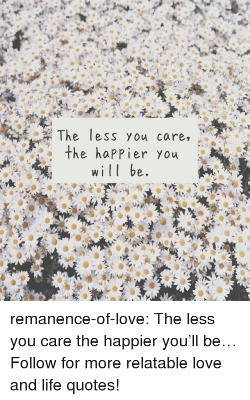 Life, Love, and Target: The less you care.  the happier you remanence-of-love:  The less you care the happier you'll be…  Follow for more relatable love and life quotes!