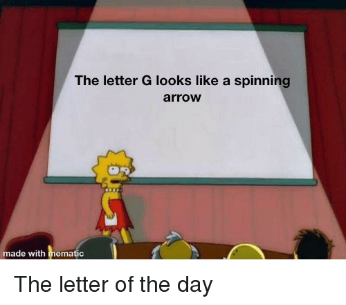Arrow: The letter G looks like a spinning  arrow  made with mematic The letter of the day