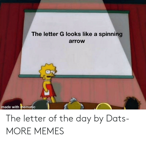 Arrow: The letter G looks like a spinning  arrow  made with mematic The letter of the day by Dats- MORE MEMES