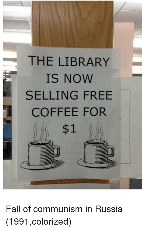 Fall, Coffee, and Free: THE LIBRARY  IS NOW  SELLING FREE  COFFEE FOR  $1 Fall of communism in Russia (1991,colorized)