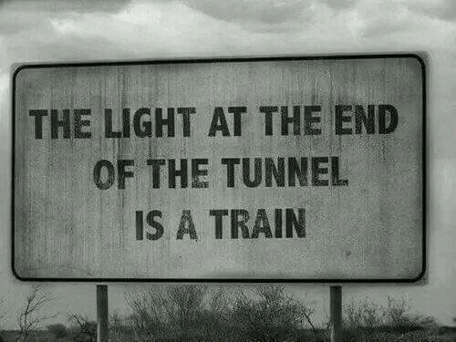 Light, The End, and End: THE LIGHT AT THE END  OF THE TUNNEL  IS A TRAIIN