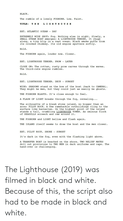 Because Of: The Lighthouse (2019) was filmed in black and white. Because of this, the script also had to be made in black and white.