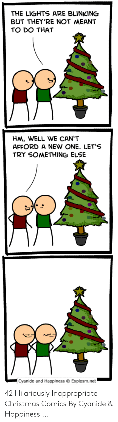 Hilariously Inappropriate: THE LIGHTS ARE BLINKING  BUT THEY'RE NOT MEANT  TO DO THAT  HM, WELL WE CAN'T  AFFORD A NEW ONE. LET'S  TRY SOMETHING ELSE  Cyanide and Happiness  Explosm.net 42 Hilariously Inappropriate Christmas Comics By Cyanide & Happiness ...