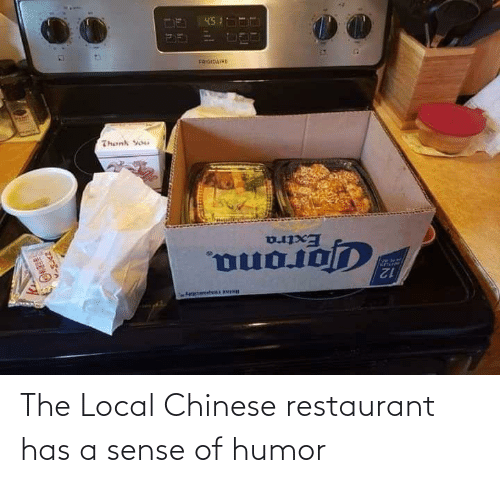 Chinese, Restaurant, and Local: The Local Chinese restaurant has a sense of humor