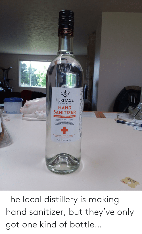 local: The local distillery is making hand sanitizer, but they've only got one kind of bottle…