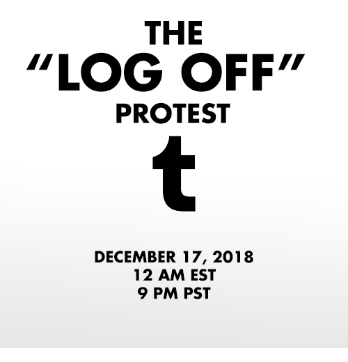 "Protest, Log, and Est: THE  ""LOG OFF""  PROTEST  DECEMBER 17, 2018  12 AM EST  9 PM PST"