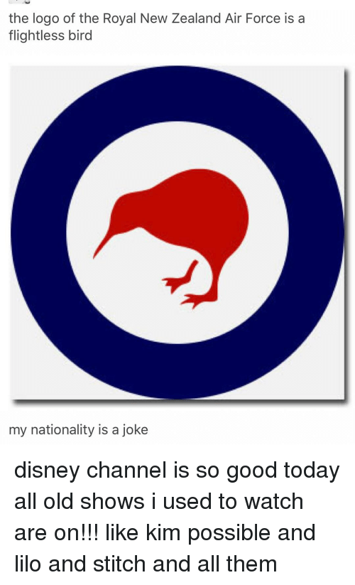 lilo and stitch: the logo of the Royal New Zealand Air Force is a  flightless bird  my nationality is a joke disney channel is so good today all old shows i used to watch are on!!! like kim possible and lilo and stitch and all them
