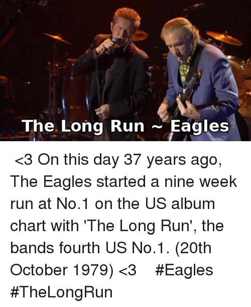 the eagle: The Long Run  Eagles ♪♫ <3 On this day 37 years ago, The Eagles started a nine  week run at No.1 on the US album chart with 'The Long Run',  the bands fourth US No.1. (20th October 1979) <3 ♪♫  #Eagles  #TheLongRun